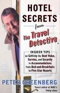Hotel Secrets from the Travel Detective Insider Tips on Getting the Best Value, Service and ...