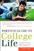 Parents' Guide to College Life 181 straight answers on everything you can expect over the ne...