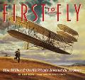 First to Fly How Wilbur & Orville Wright Invented the Airplane