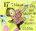 17 Things I'm Not Allowed to Do Anymore Seventeen Things I Am Not Allowed to Do Anymore