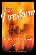Into the Firestorm A Novel of San Francisco, 1906