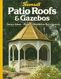 Patio Roofs & Gazebos: Design Ideas, Plans, Instruction Techniques