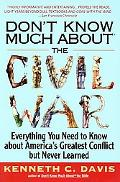 Don't Know Much About the Civil War Everything You Need to Know About America's Greatest Con...