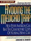 Avoiding the Medicaid Trap: How Every American Can Beat the Catastrophic Cost of Nursing Hom...