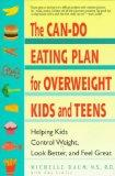 Can-Do Eating Plan for Overweight Kids and Teens: Helping Kids Control Weight, Look Better a...