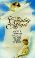 Complete Angel: Angels through the Ages - All You Need to Know