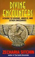 Divine Encounters A Guide to Visions, Angels and Other Emissaries