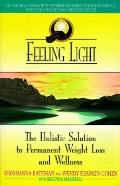 Feeling Light: The Holistic Solution to Permanent Weight-Loss and Wellness