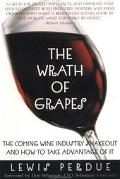 Wrath of Grapes The Coming Wine Industry Shakeout and How to Take Advantage of It