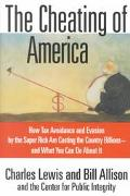 Cheating of America: How Tax Avoidance and Evasion by the Super Rich Are Costing the Country...