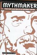 Mythmaker: The Life and Work of George Lucas - John Baxter - Hardcover