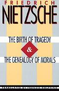 Birth of Tragedy and the Genealogy of Morals
