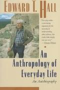 An Anthropology of Everyday Life: An Autobiography - Edward Twitchell Hall - Paperback - 1st...