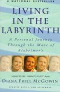 Living in the Labyrinth A Personal Journey Through the Maze of Alzheimer's