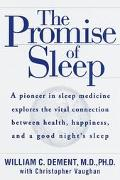 The Promise of Sleep: A Pioneer in Sleep Medicine Explores the Vital Connection between Heal...