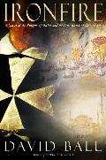 Ironfire A Novel of the Knights of Malta and the Last Battle of the Crusades