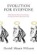 Evolution for Everyone How Darwin's Theory Can Change the Way We Think About Our Lives
