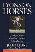 Lyons on Horses John Lyons' Proven Conditioned-Response Training Program