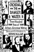 Crossing the Danger Water Three Hundred Years of African-American Writing