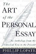 Art of the Personal Essay An Anthology from the Classical Era to the Present