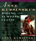 Anne Kursinski's Riding and Jumping Clinic A Step-By-Step Course for Winning in the Hunter a...