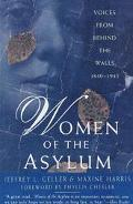 Women of the Asylum Voices from Behind the Walls, 1840-1945