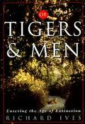 Of Tigers and Men: Entering the Age of Extinction - Richard Ives - Hardcover - 1st ed