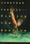 Kissing the Beehive - Jonathan Carroll - Hardcover