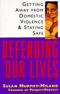 Defending Our Lives Getting Away from Domestic Violence and Staying Safe