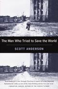 Man Who Tried to Save the World The Dangerous Life and Mysterious Disappearance of Fred Cuny