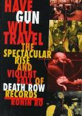 Have Gun Will Travel: The Spectacular Rise and Violent Fall of Death Row Records - Ronin Ro ...