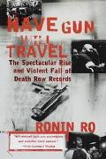 Have Gun Will Travel The Spectacular Rise and Violent Fall of Death Row Records