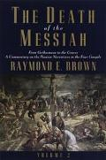 Death of the Messiah From Gethsemane to the Grave a Commentary on the Passion Narratives in ...