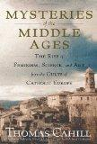 Mysteries of the Middle Ages: The Rise of Feminism, Science, and Art from the Cults of Catho...