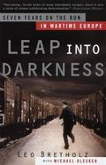 Leap into Darkness Seven Years on the Run in Wartime Europe