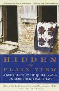 Hidden in Plain View A Secret Story of Quilts and the Underground Railroad
