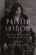 Painted Shadow The Life of Vivienne Eliot, First Wife of T. S. Eliot