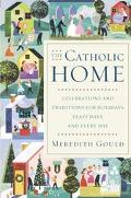 Catholic Home Celebrations and Traditions for Holidays, Feast Days, and Every Day