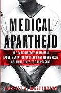 Medical Apartheid The Dark History of Medical Experimentation on Black Americans from Coloni...
