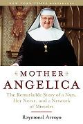 Mother Angelica The Remarkable Story of a Nun, Her Nerve, and a Network of Miracles