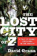 Lost City of Z: A Tale of Deadly Obsession in the Amazon