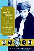 The Woman Behind the New Deal: The Life of Frances Perkins, FDR'S Secretary of Labor and His...