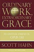 Ordinary Work, Extraordinary Grace The Spirituality Journey in Opus Dei