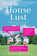House Lust Dispatches from the Frontlines of America's Obsession With Our Homes