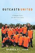 Outcasts United: A Story of Hope, Conflict, and Transformation on the Playing Fields of a Sm...
