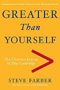 Greater Than Yourself: The Ultmate Lesson of True Leadership