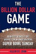 The Billion Dollar Game: The Anatomy of Culture, Commerce and Competition on America's Bigge...
