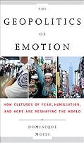 Geopolitics of Emotion: How Cultures of Fear, Humiliation, and Hope are Reshaping the World