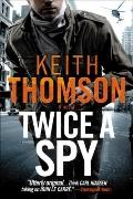 Twice a Spy : A Novel