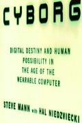 Cyborg: Digital Destiny and Human Possibility in the Age of the Wearable Computer